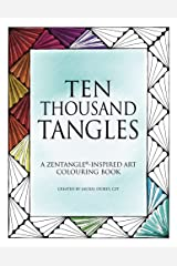 Ten Thousand Tangles: A Zentangle-Inspired Art Colouring Book Paperback