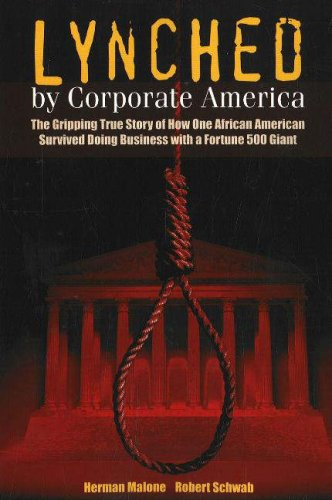 Search : Lynched by Corporate America: The Gripping True Story of How One African American Survived Doing Business with a Fortune 500 Giant
