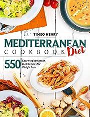 Mediterranean Diet Cookbook: 550 Easy Mediterranean Diet Recipes for Weight Loss