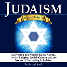 Judaism: Everything You Need to Know About Jewish Religion, Jewish Culture, and the Process of Converting to Judaism ( How to Become a Jew ) Audiobook by Rachel Zahl Narrated by Jim D. Johnston