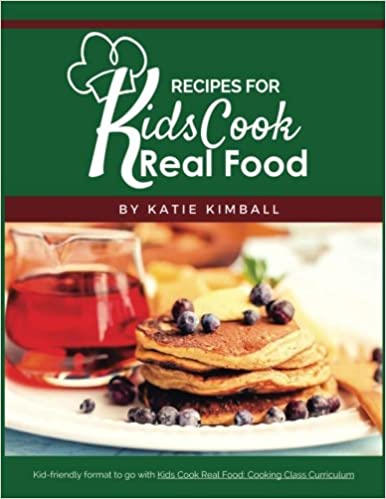 Amazon Recipes For Kids Cook Real Food 9781947031791 Katie Kimball Books