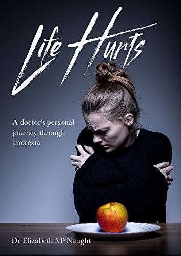Life Hurts: A Doctor's Personal Journey Through Anorexia