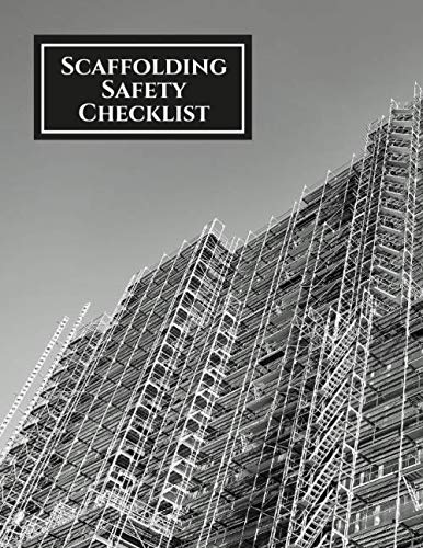 Scaffolding Safety Checklist: Daily Routine Inspection Project Safety Maintenance Renovation and Repair Record  Notebook Logbook Journal Organiser ... with 120 pages. (Scaffold Inspection Tracker)