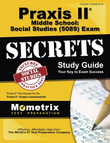 Praxis II Middle School: Social Studies (5089) Exam Secrets Study Guide: Praxis II Test Review for the Praxis II: Subject Assessments (Secrets (Mometrix))