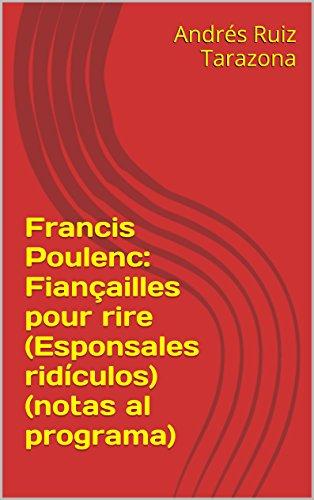 Descargar Libro Francis Poulenc: Fiançailles Pour Rire Andrés Ruiz Tarazona