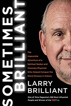 Sometimes Brilliant: The Impossible Adventure of a Spiritual Seeker and Visionary Physician Who Helped Conquer the Worst Disease in History by [Brilliant, Larry]