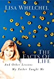 [The Facts of Life and Other Lessons My Father Taught Me] [Author: Whelchel, Lisa] [April, 2003]