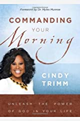 Commanding Your Morning: Unleash the Power of God in Your Life Kindle Edition