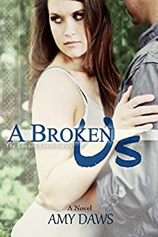 A Broken Us: London Will Be My New Lover (London Lovers Series Book 2) by [Daws, Amy]