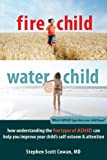 Fire Child, Water Child: How Understanding the Five Types of ADHD Can Help You Improve Your Child's Self-Esteem and…