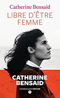 Libre d'être femme par Catherine Bensaïd