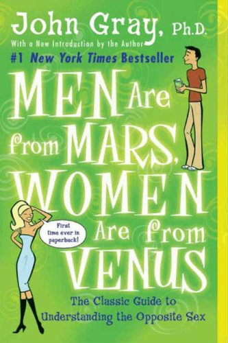 Men Are from Mars, Women Are from Venus: Practical Guide for Improving Communication (On The Planet Or In The Planet)