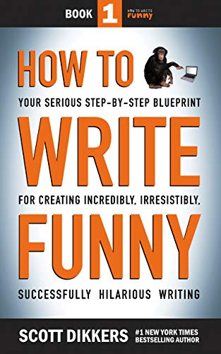 How to Write Funny: Your Serious, Step-By-Step Blueprint For Creating Incredibly, Irresistibly, Successfully Hilarious Writing (How to Wrtie FUnny Book 1) (Frank Wire)