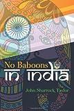 No Baboons in India, John Taylor, 1470115387