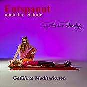 Entspannt nach der Schule: Geführte Meditationen | Patricia Römpke