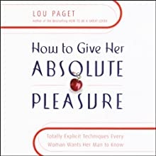 How to Give Her Absolute Pleasure Audiobook by Lou Paget Narrated by Lou Paget