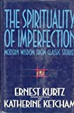 The Spirituality of Imperfection, Ernest Kurtz and Katherine Ketcham, 0553083007