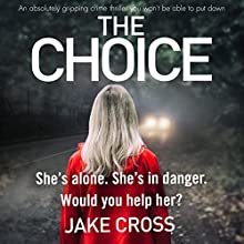 The Choice Audiobook by Jake Cross Narrated by Alison Garner