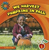 We Harvest Pumpkins in Fall (Let's Look at Fall)