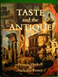 Taste and the Antique : The Lure of Classical Sculpture 1500-1900, Haskell, Francis and Penny, Nicholas, 0300026412
