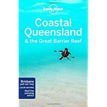 Lonely Planet Coastal Queensland & the Great Barrier Reef 8th Ed.: 8th Edition