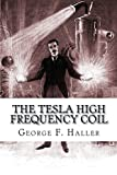 img - for The Tesla High Frequency Coil: Its Construction And Uses book / textbook / text book