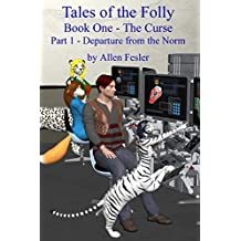 Tales of the Folly: Book One - The Curse (Part 1 Departure from the Norm)