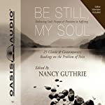 Be Still, My Soul: Embracing God's Purpose and Provision in Suffering | Nancy Guthrie (editor)