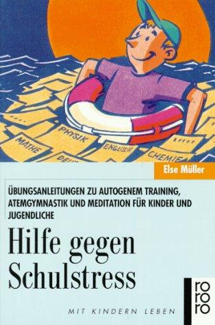 Hilfe gegen Schulstreß. Übungsanleitungen zu Autogenem Training, Atemgymnastik und Meditation für Kinder und Jugendliche