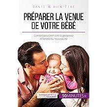 Préparer la venue de votre bébé: Conseils pour bien vivre la grossesse et l'arrivée du nouveau-né (Famille t. 6) (French Edition)