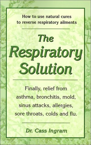 Sore Throat Allergies Cold (The Respiratory Solution: How to Use Natural Cures to Reverse Respiratory Ailments : Finally, Relief from Asthma, Bronchitis, Mold, Sinus Attacks, Allergies, Sore Throats, cold)