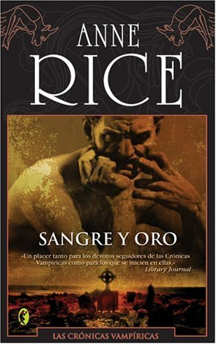Sangre Y Oro / Blood & Gold: Las Cronicas Vampiricas / Vampire Chronicles:  Rice, Anne: Amazon.com.mx: Libros