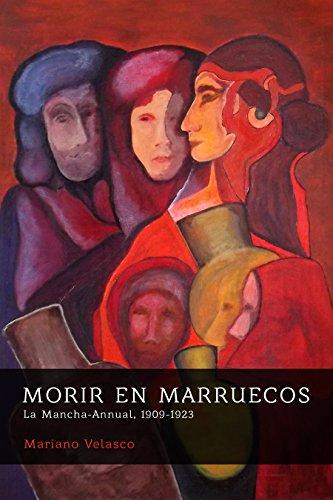MORIR EN MARRUECOS: La Mancha-Annual, 1909-1923 (Morir por España: campesinos y patriotas) (Spanish - Espana Alex