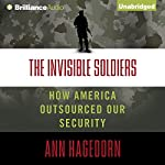 The Invisible Soldiers: How America Outsourced Our Security | Ann Hagedorn