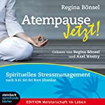 Atempause jetzt!: Spirituelles Stressmanagement nach Sri Sri Ravi Shankar   Regina Bönsel
