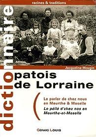 Patois de Lorraine : Le parler de chez nous en Meurthe&Moselle : Lo peilé d'cheu nos en Meurthe-et-Moselle par Jacqueline Mougin