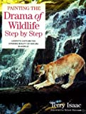 Painting the Drama of Wildlife Step by Step, Terry Isaac, 0891348123