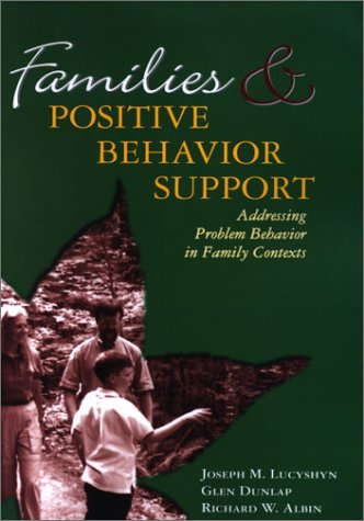 Families and Positive Behavioral Support: Addressing Problem Behavior in Family Contexts (Family, Community, and Disability Series, 3)