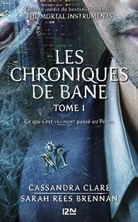 The Mortal Instruments, Les Chroniques de Bane, tome 1 : Ce qui s'est vraiment passé au Pérou par Sarah Rees Brennan