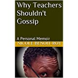 Why Teachers Shouldn't Gossip: A Personal Memoir