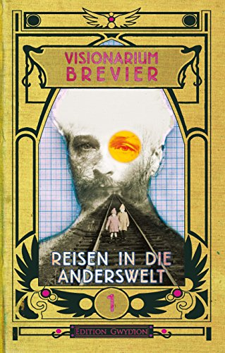 VISIONARIUM-Brevier 1: Reisen in die Anderswelt (German Edition)