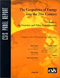 The Geopolitics of Energy into the 21st Century : An Overview and Policy Considerations, Ebel, Robert, 0892063688