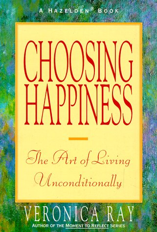 Choosing Happiness: The Art of Living Unconditionally