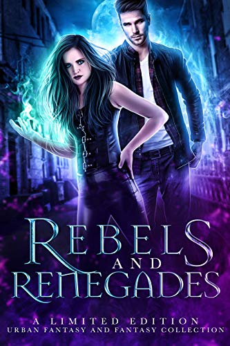 Rebels and Renegades: A Limited Edition Urban Fantasy and Fantasy Collection