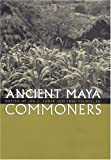 Ancient Maya Commoners, , 0292705719