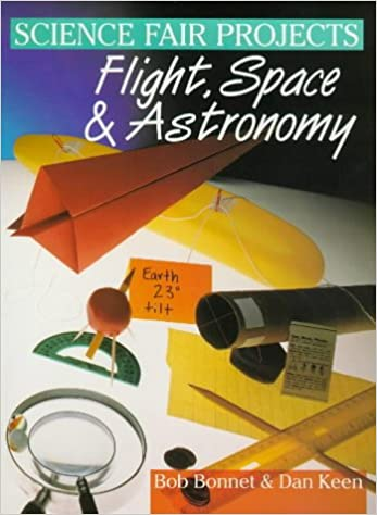 science fair projects flight space astronomy robert l bonnet  science fair projects flight space astronomy robert l bonnet dan keen s w zweifel 9780806994826 com books