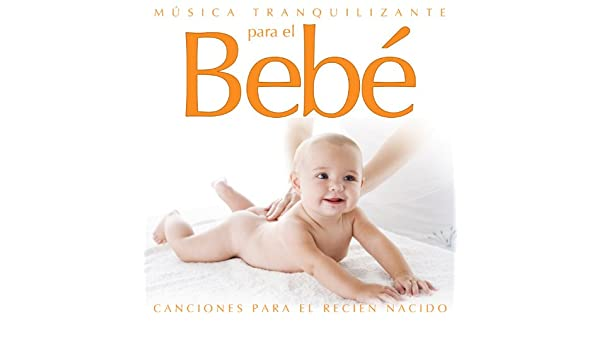 Música Tranquilizante para el Bebe. Canciones para el Recien Nacido ...