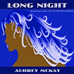 Long Night: Good News Series, Vol. 4 | Audrey McKay