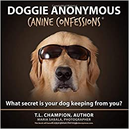 The Doggie Anonymous: Canine Confessions by T.L. Champion travel product recommended by T.L. Champion on Lifney.