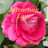 Attracting Love: How to Manifest Mutually Fulfilling Relationships